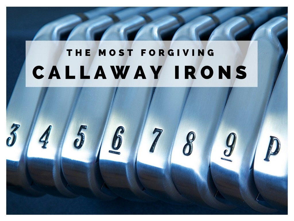 Most Forgiving Callaway Irons